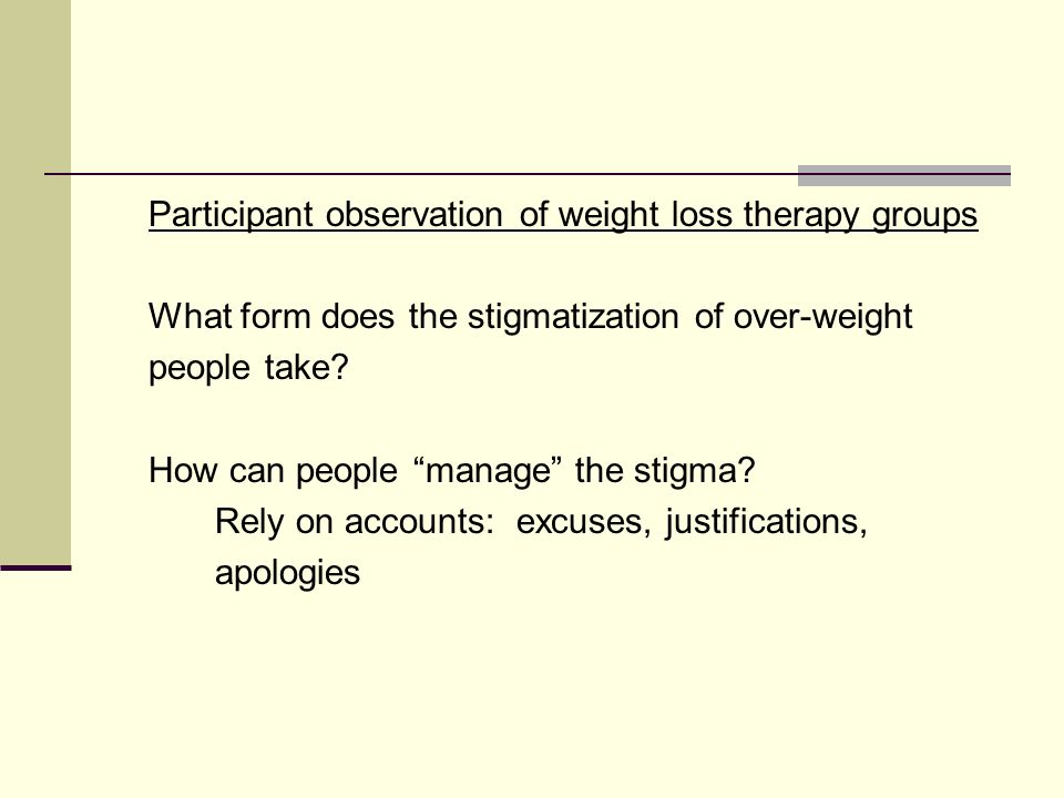 Participant observation of weight loss therapy groups What form does the stigmatization of over-weight people take.