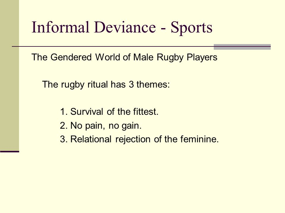 Informal Deviance - Sports The Gendered World of Male Rugby Players The rugby ritual has 3 themes: 1.