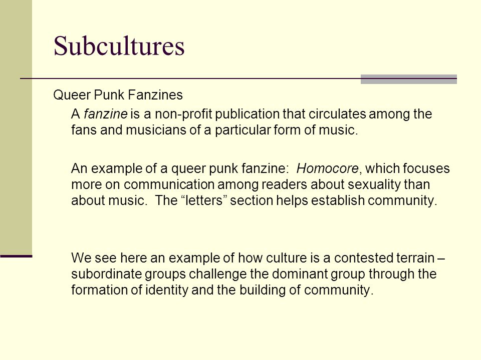 Subcultures Queer Punk Fanzines A fanzine is a non-profit publication that circulates among the fans and musicians of a particular form of music.