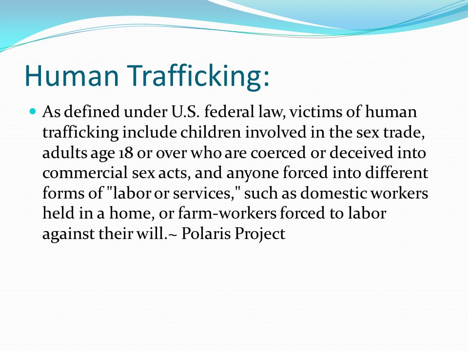 Human Trafficking: As defined under U.S.