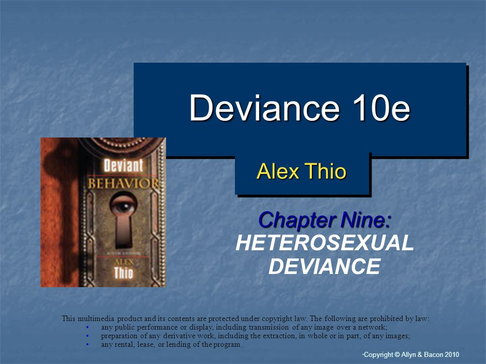 Copyright © Allyn & Bacon 2010 Deviance 10e Chapter Nine: HETEROSEXUAL DEVIANCE This multimedia product and its contents are protected under copyright law.
