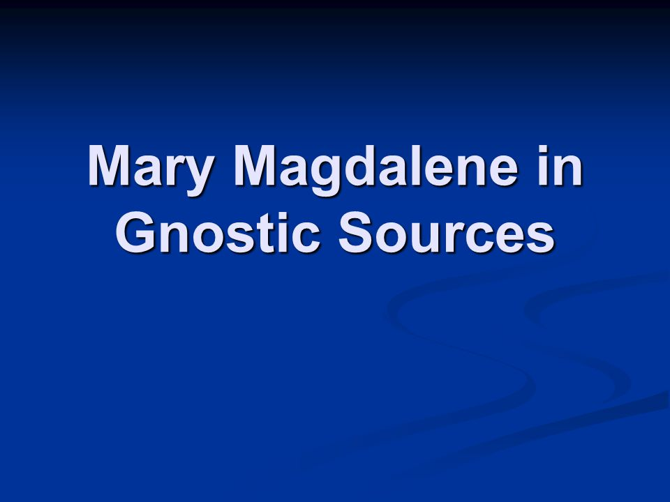 Mary Magdalene in Gnostic Sources