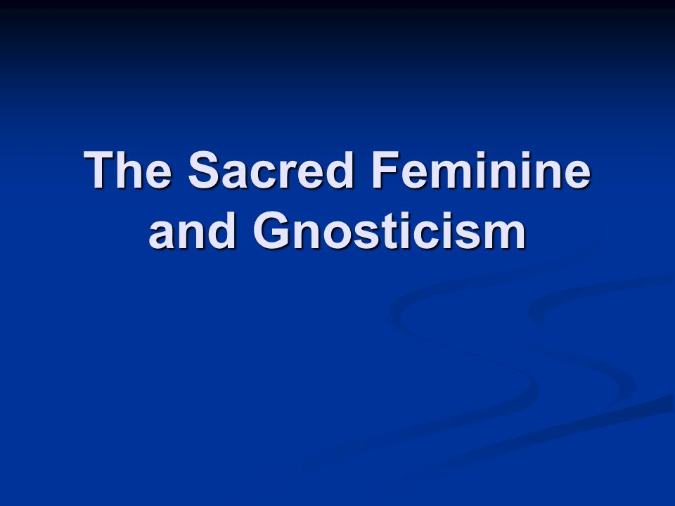 The Sacred Feminine and Gnosticism