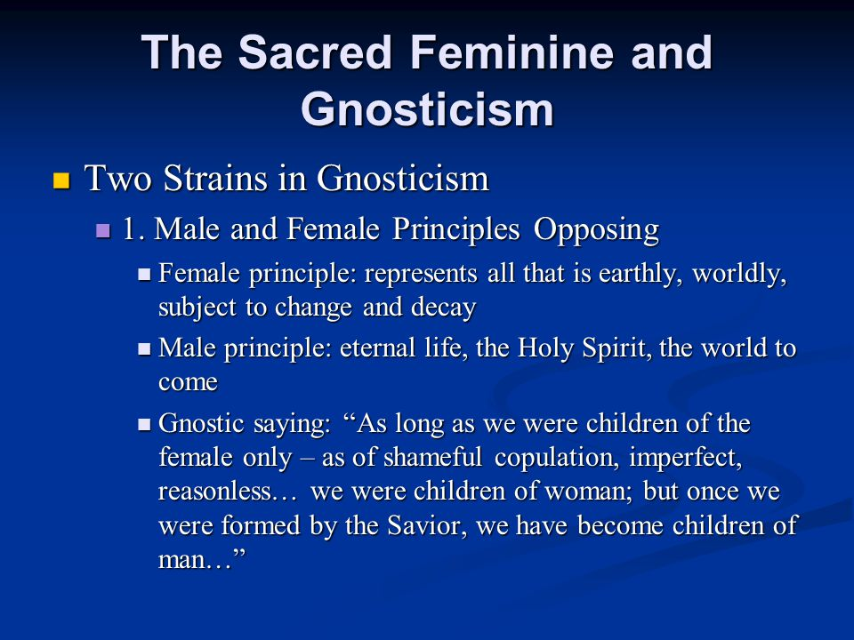 The Sacred Feminine and Gnosticism Two Strains in Gnosticism 1.