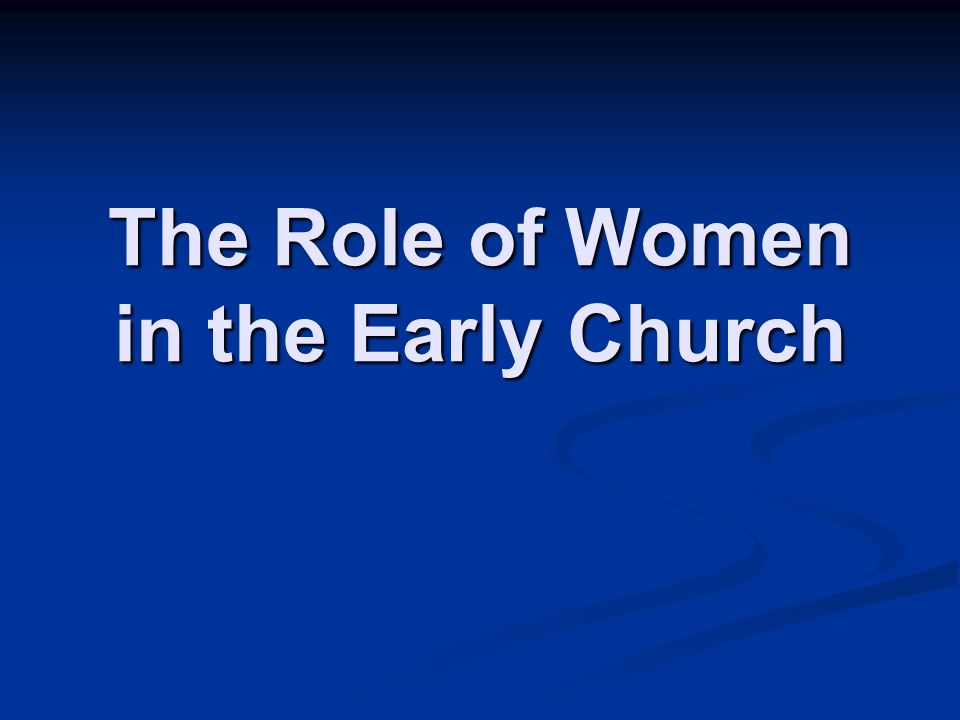 The Role of Women in the Early Church