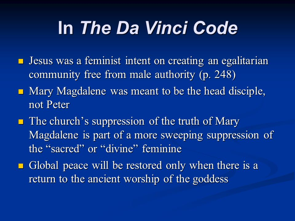 In The Da Vinci Code Jesus was a feminist intent on creating an egalitarian community free from male authority (p.