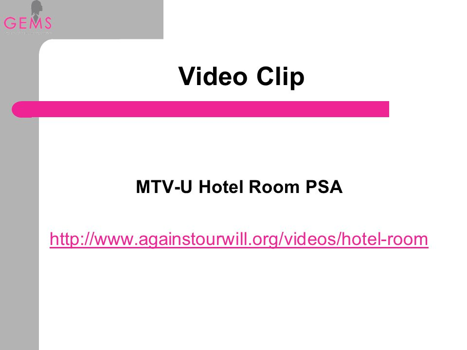 Video Clip MTV-U Hotel Room PSA http://www.againstourwill.org/videos/hotel-room