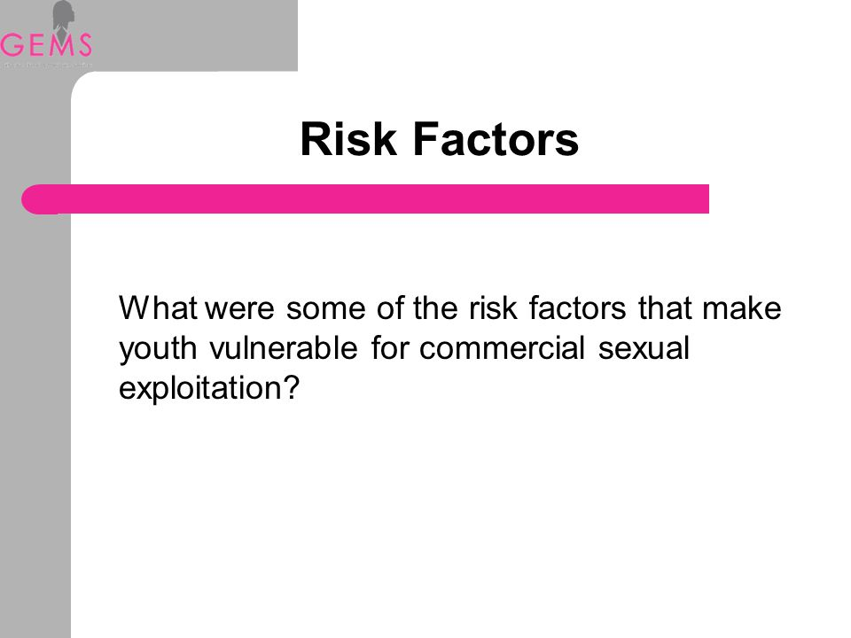 Risk Factors What were some of the risk factors that make youth vulnerable for commercial sexual exploitation