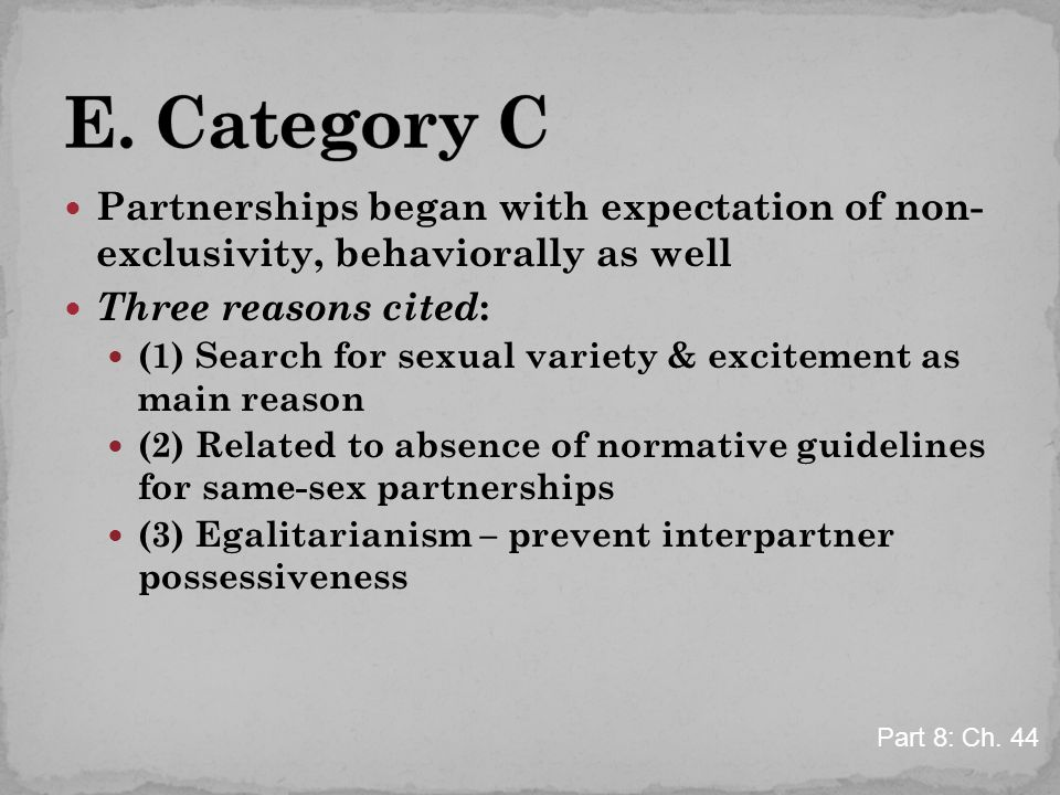 Partnerships began with expectation of non- exclusivity, behaviorally as well Three reasons cited : (1) Search for sexual variety & excitement as main