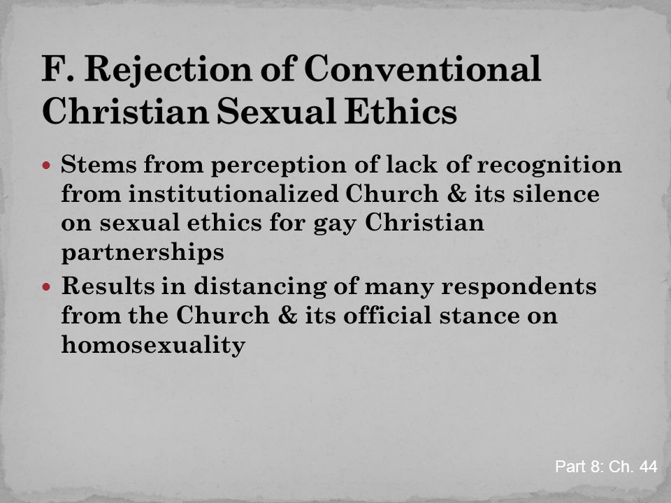 Stems from perception of lack of recognition from institutionalized Church & its silence on sexual ethics for gay Christian partnerships Results in di