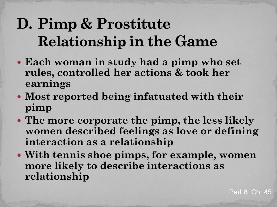 Each woman in study had a pimp who set rules, controlled her actions & took her earnings Most reported being infatuated with their pimp The more corpo