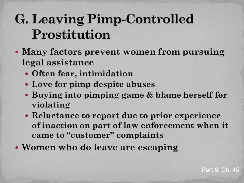 Many factors prevent women from pursuing legal assistance Often fear, intimidation Love for pimp despite abuses Buying into pimping game & blame herse