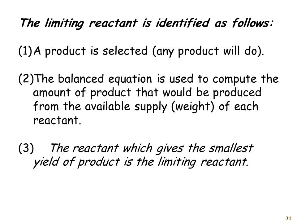 31 The limiting reactant is identified as follows: (1)A product is selected (any product will do).