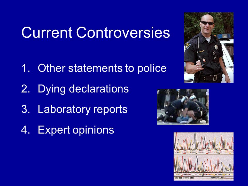 Current Controversies 1.Other statements to police 2.Dying declarations 3.Laboratory reports 4.Expert opinions