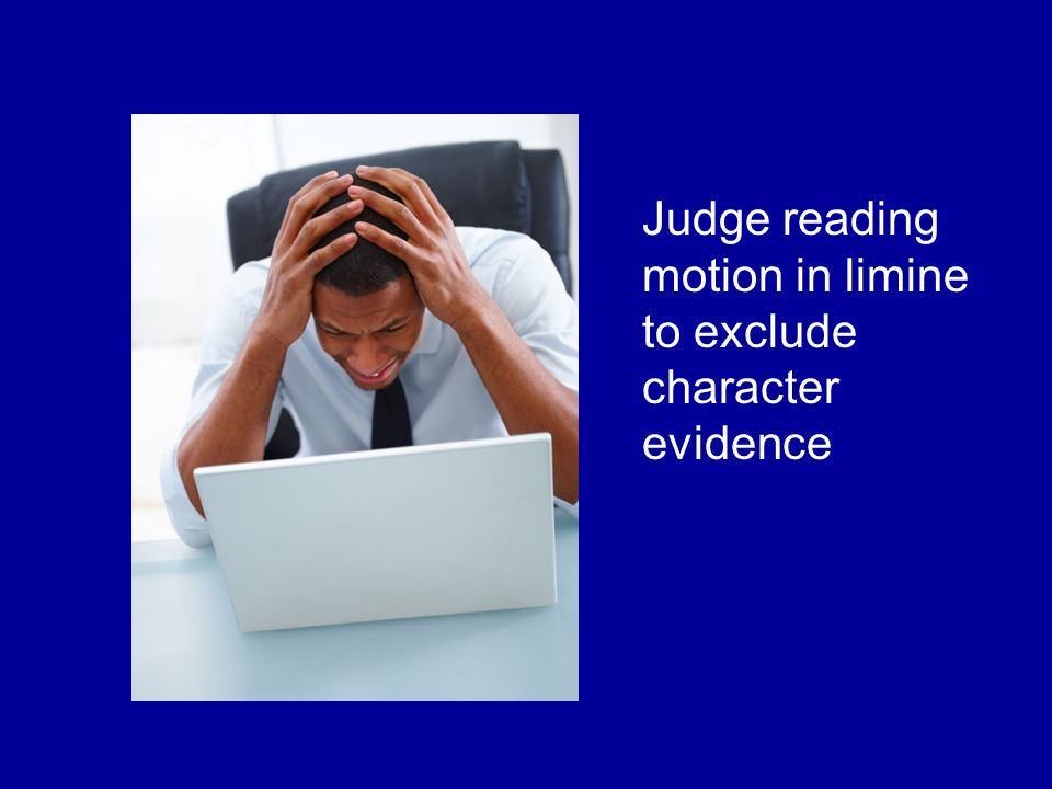 Judge reading motion in limine to exclude character evidence