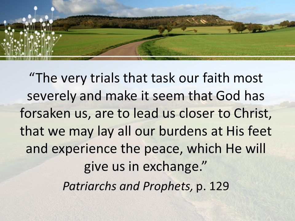 """""""The very trials that task our faith most severely and make it seem that God has forsaken us, are to lead us closer to Christ, that we may lay all our"""