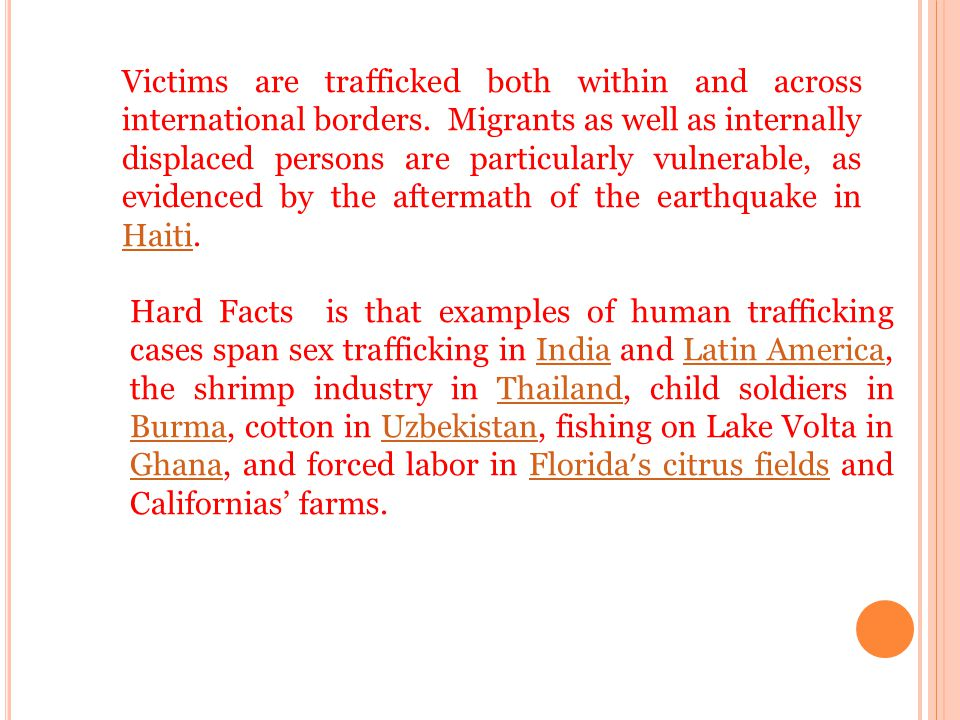 Victims are trafficked both within and across international borders.