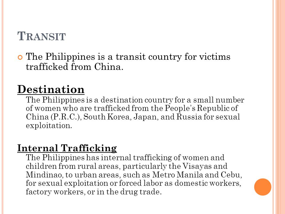 T RANSIT The Philippines is a transit country for victims trafficked from China.
