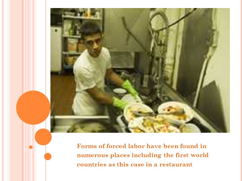 Forms of forced labor have been found in numerous places including the first world countries as this case in a restaurant