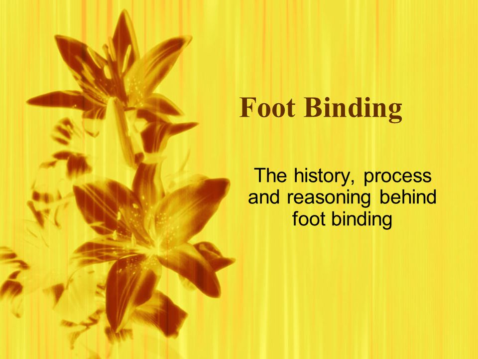 History   Foot binding began in the late Tang Dynasty (618 – 906) and it gradually spread through the upper class during the Song Dynasty (960 – 1297).