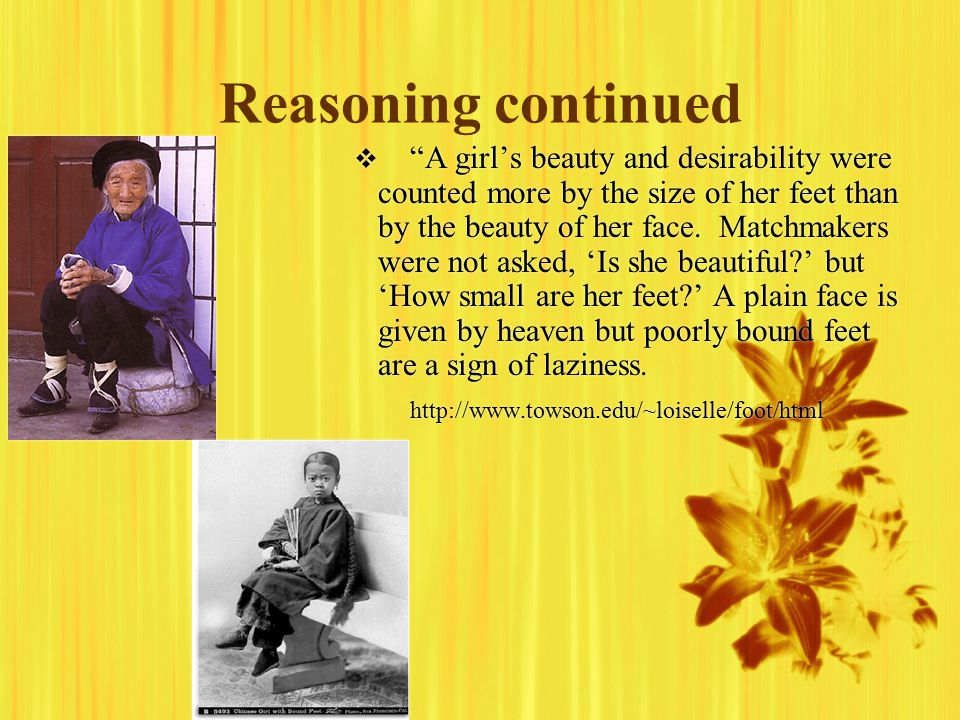 Reasoning continued   A girl's beauty and desirability were counted more by the size of her feet than by the beauty of her face.