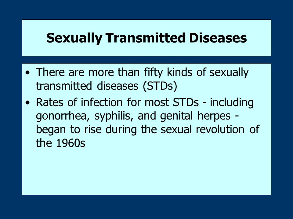 Sexually Transmitted Diseases There are more than fifty kinds of sexually transmitted diseases (STDs) Rates of infection for most STDs - including gonorrhea, syphilis, and genital herpes - began to rise during the sexual revolution of the 1960s