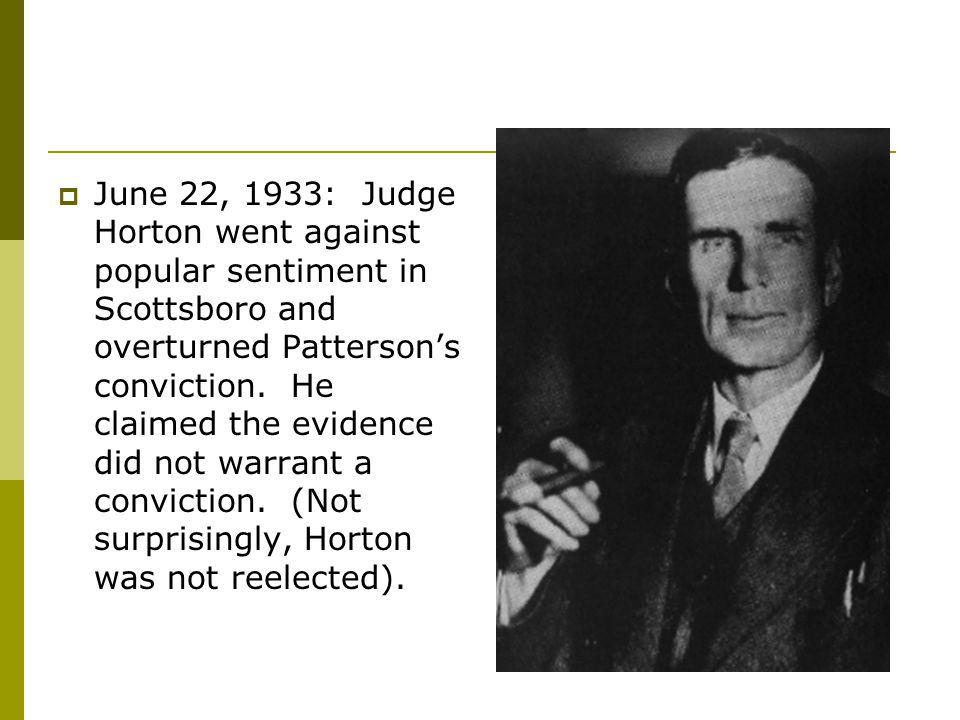  June 22, 1933: Judge Horton went against popular sentiment in Scottsboro and overturned Patterson's conviction.