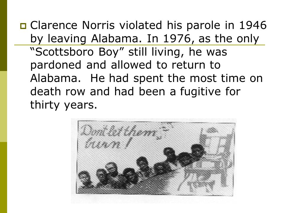  Clarence Norris violated his parole in 1946 by leaving Alabama.