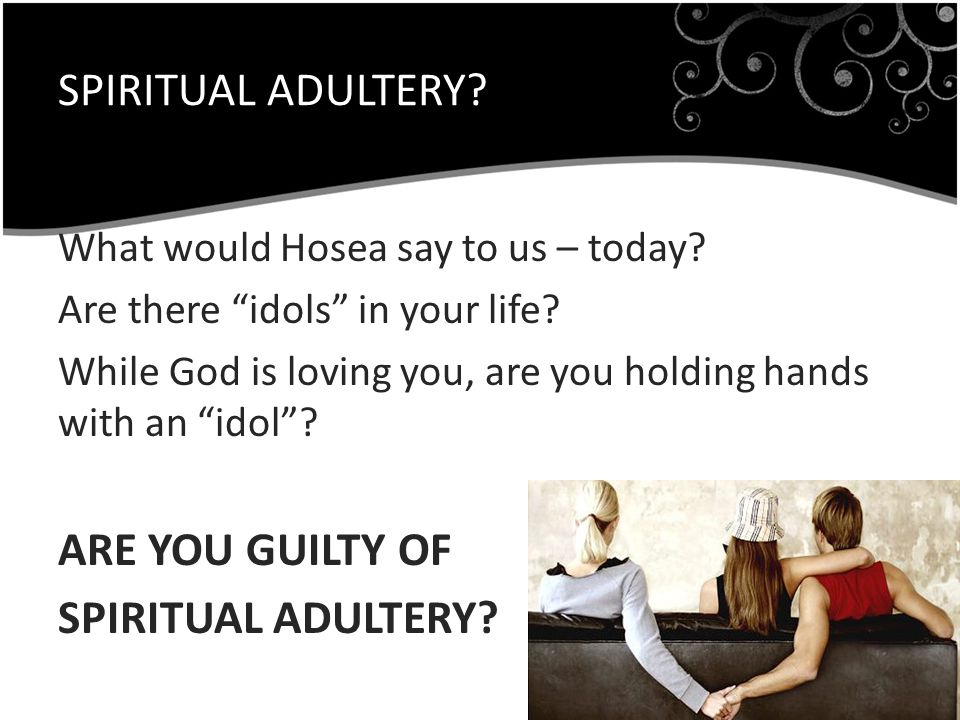 """SPIRITUAL ADULTERY? What would Hosea say to us – today? Are there """"idols"""" in your life? While God is loving you, are you holding hands with an """"idol""""?"""