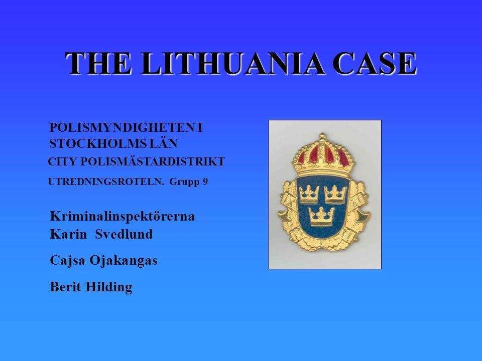 THE LITHUANIA CASE POLISMYNDIGHETEN I STOCKHOLMS LÄN CITY POLISMÄSTARDISTRIKT UTREDNINGSROTELN. Grupp 9 Kriminalinspektörerna Karin Svedlund Cajsa Oja