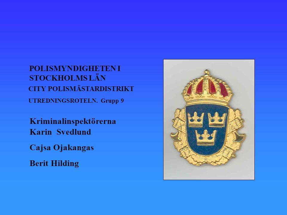 POLISMYNDIGHETEN I STOCKHOLMS LÄN CITY POLISMÄSTARDISTRIKT UTREDNINGSROTELN. Grupp 9 Kriminalinspektörerna Karin Svedlund Cajsa Ojakangas Berit Hildin