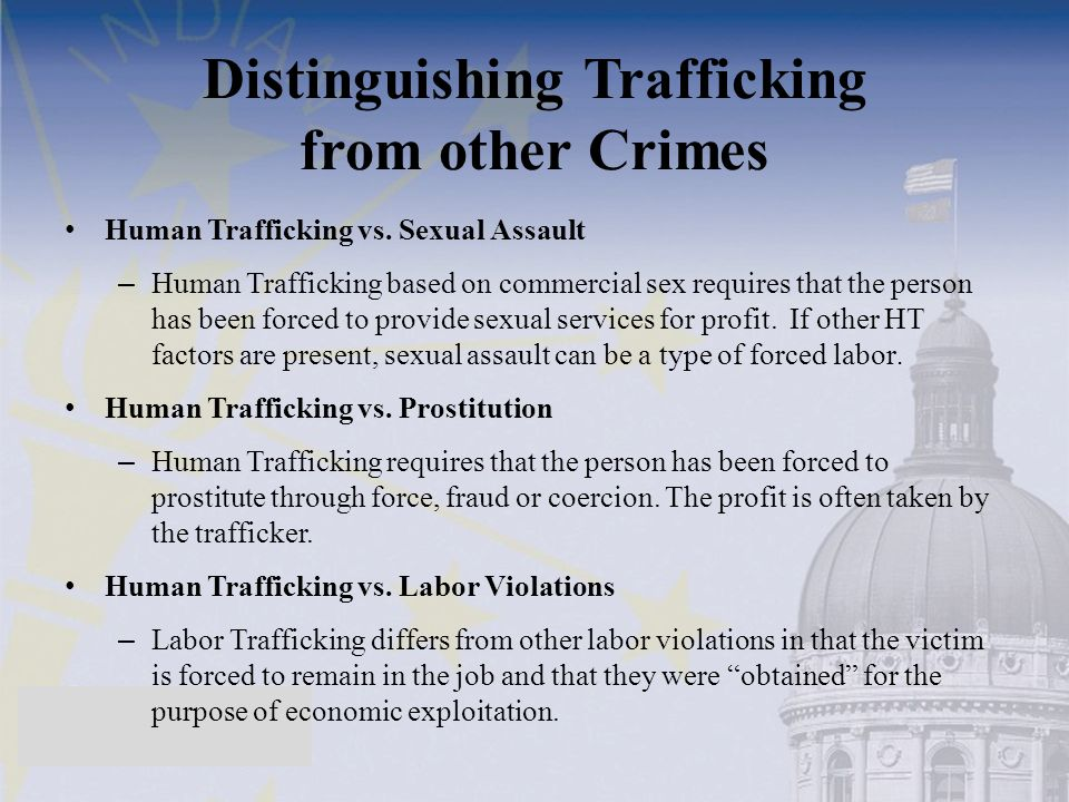 Highlights of TVPA: Protection provided to trafficked persons through legal assistance and other benefits New crimes of trafficking and forced labor defined State Department reports annually on how countries are doing in combating trafficking – Lowest ranked countries are subject to sanctions