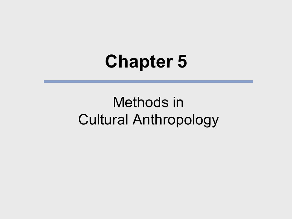 Chapter 5 Methods in Cultural Anthropology