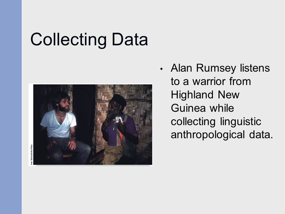 Collecting Data Alan Rumsey listens to a warrior from Highland New Guinea while collecting linguistic anthropological data.