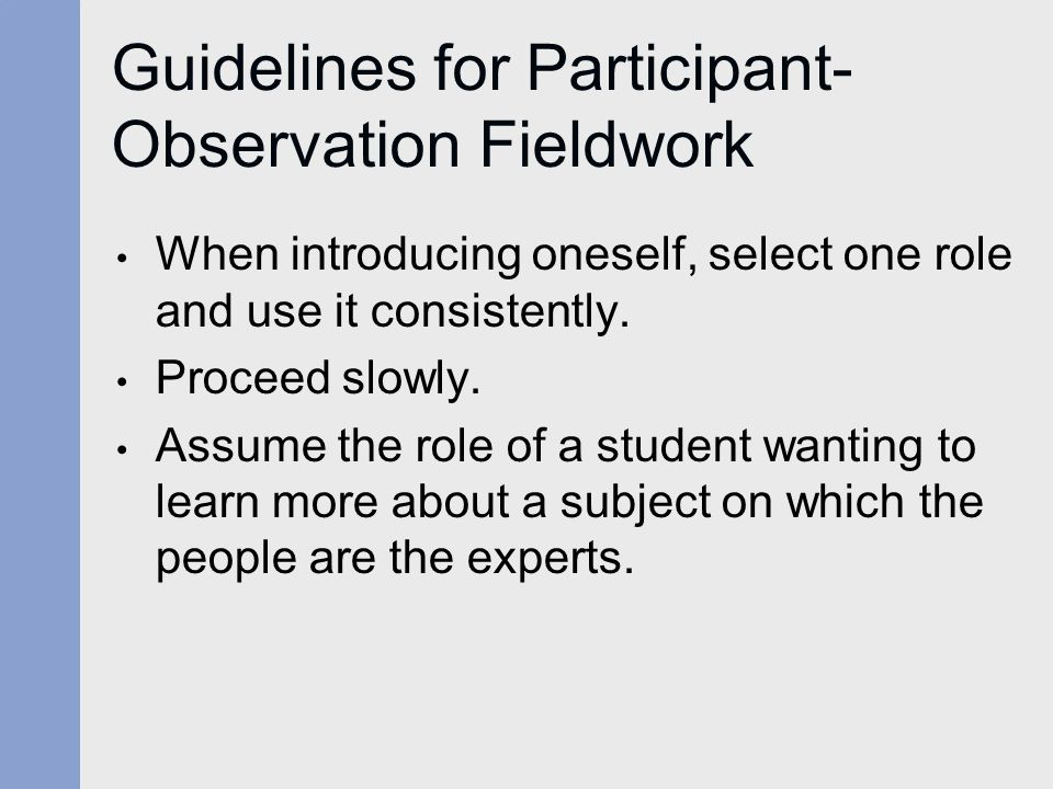 Guidelines for Participant- Observation Fieldwork When introducing oneself, select one role and use it consistently.