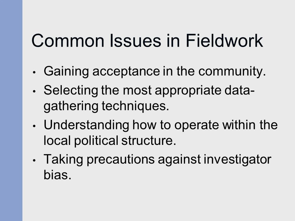 Common Issues in Fieldwork Gaining acceptance in the community.