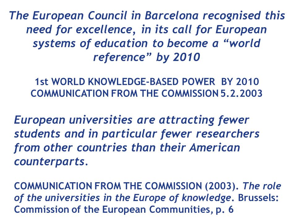 """The European Council in Barcelona recognised this need for excellence, in its call for European systems of education to become a """"world reference"""" by"""