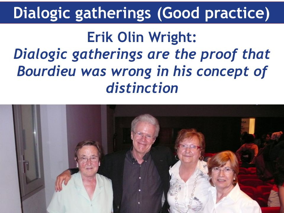 Erik Olin Wright: Dialogic gatherings are the proof that Bourdieu was wrong in his concept of distinction Dialogic gatherings (Good practice)