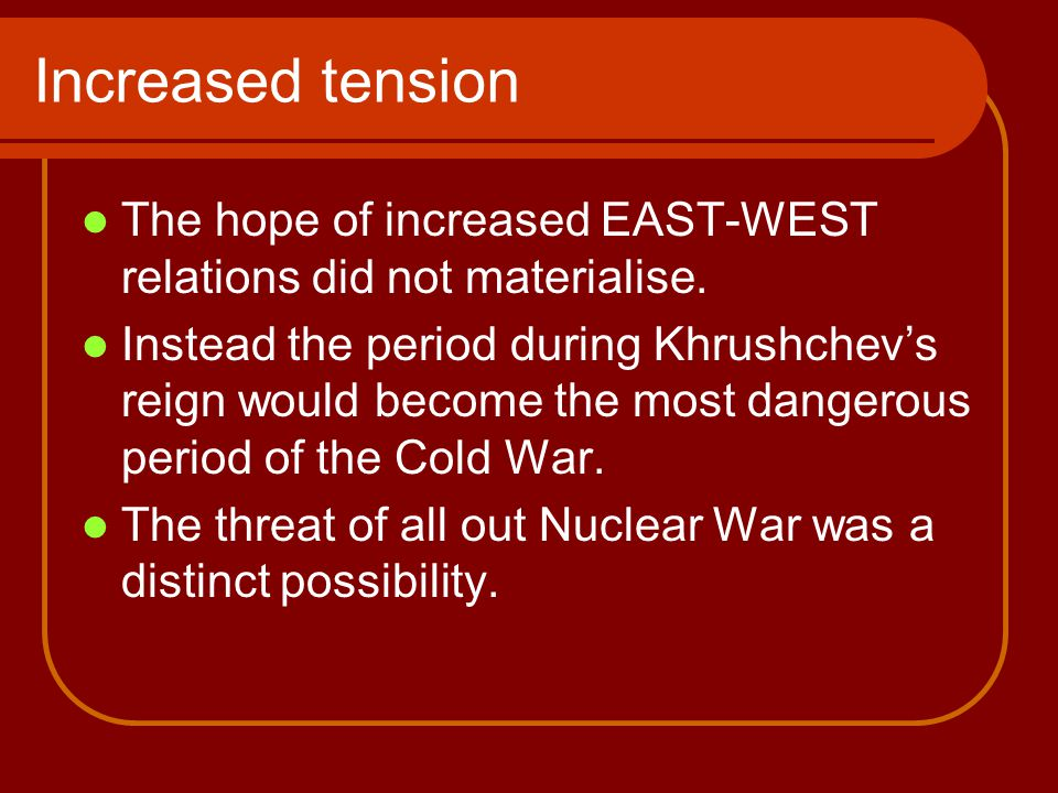 Increased tension The hope of increased EAST-WEST relations did not materialise.