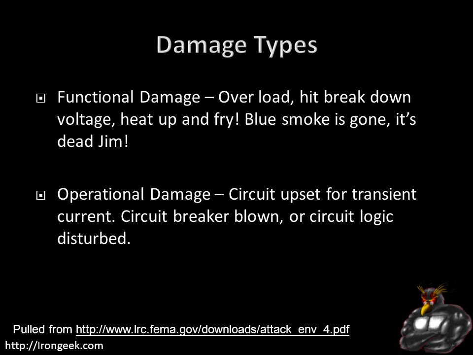 http://Irongeek.com  Functional Damage – Over load, hit break down voltage, heat up and fry.