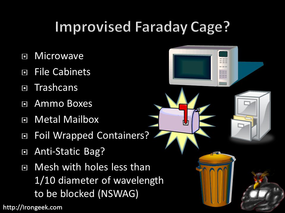 http://Irongeek.com  Microwave  File Cabinets  Trashcans  Ammo Boxes  Metal Mailbox  Foil Wrapped Containers.