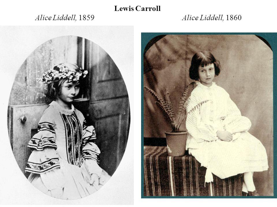 Lewis Carroll Alice Liddell, 1859 Alice Liddell, 1860