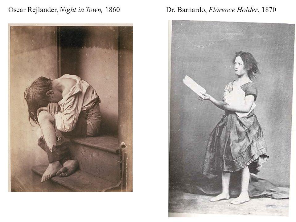 Oscar Rejlander, Night in Town, 1860 Dr. Barnardo, Florence Holder, 1870