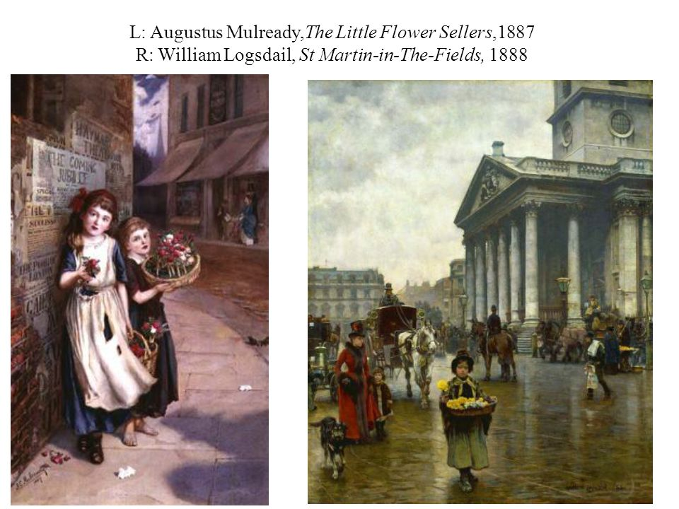 L: Augustus Mulready,The Little Flower Sellers,1887 R: William Logsdail, St Martin-in-The-Fields, 1888