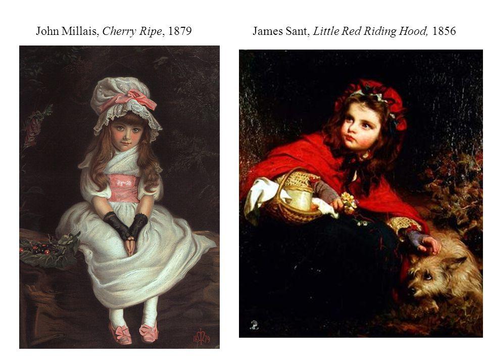 John Millais, Cherry Ripe, 1879 James Sant, Little Red Riding Hood, 1856