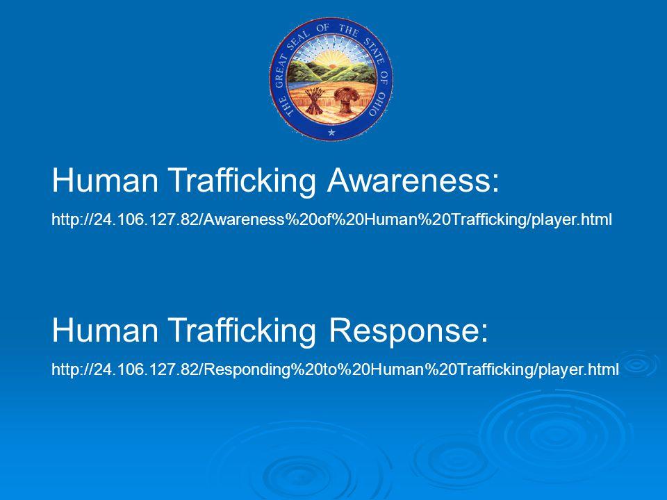 Human Trafficking Awareness: http://24.106.127.82/Awareness%20of%20Human%20Trafficking/player.html Human Trafficking Response: http://24.106.127.82/Responding%20to%20Human%20Trafficking/player.html
