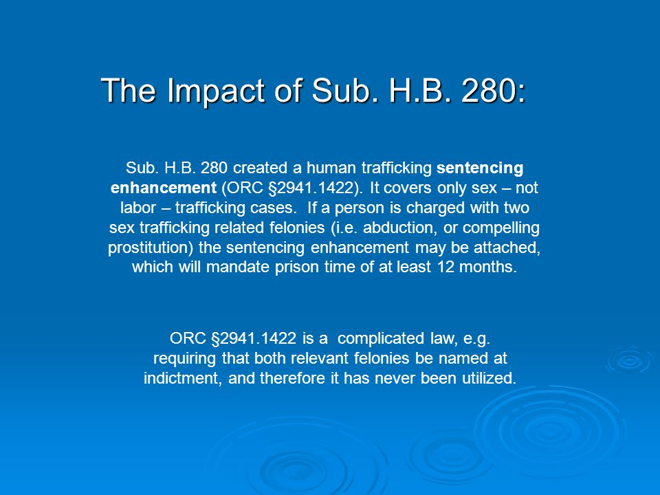 The Impact of Sub. H.B. 280: Sub. H.B. 280 created a human trafficking sentencing enhancement (ORC §2941.1422). It covers only sex – not labor – traff