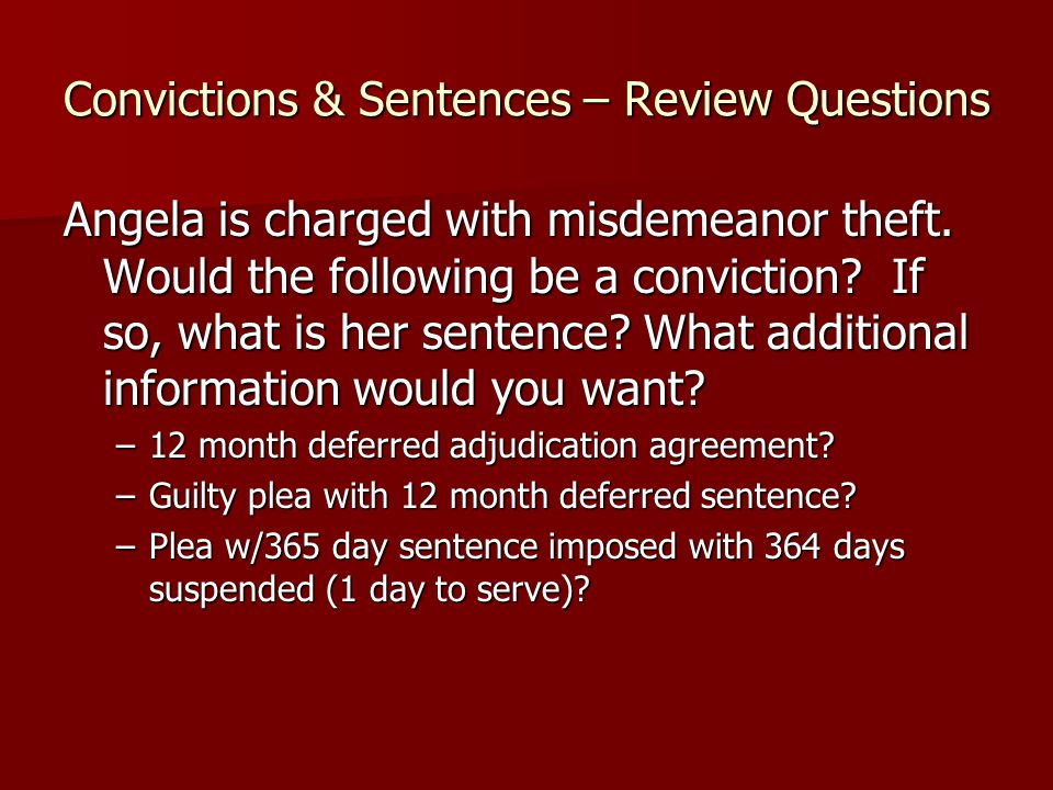 Convictions & Sentences – Review Questions Angela is charged with misdemeanor theft.