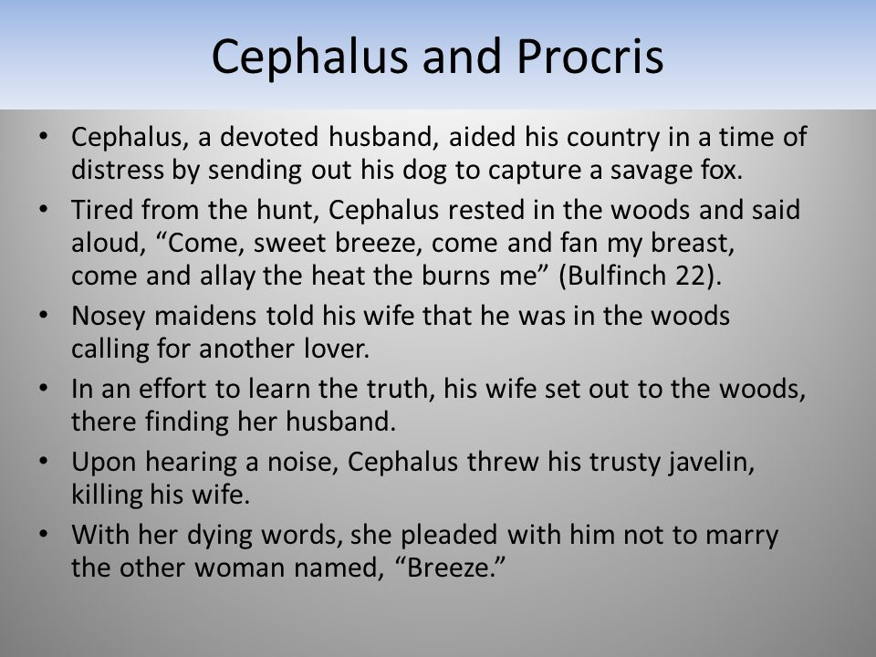 Cephalus, a devoted husband, aided his country in a time of distress by sending out his dog to capture a savage fox.