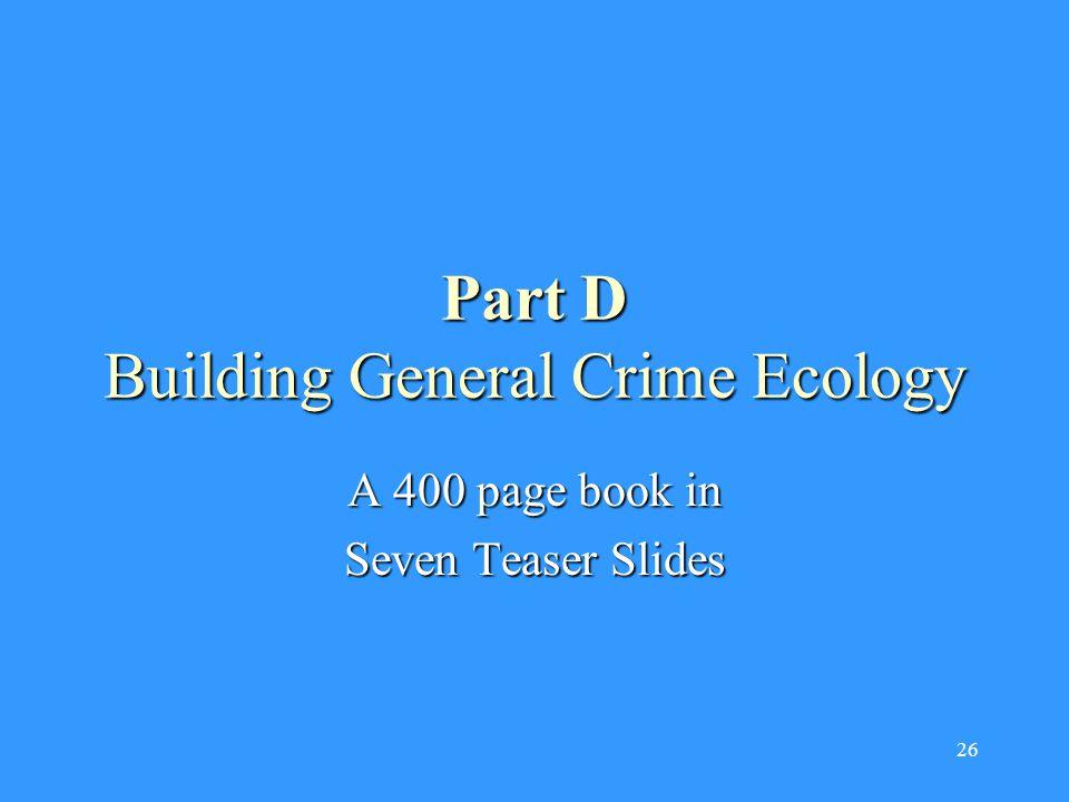 26 Part D Building General Crime Ecology A 400 page book in Seven Teaser Slides